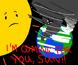 tornado is coming for the sun..(MENACING)