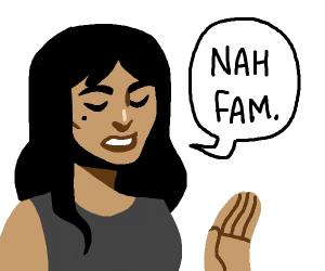 Brunette says nah fam