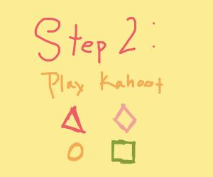 Step 1: Go to school