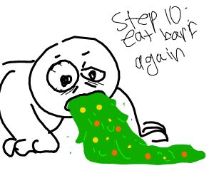 Step 9: throw up the barf that was just eaten