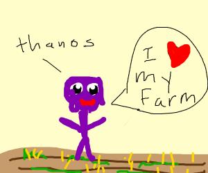 Thanos enjoying his farm