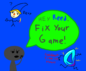 Yeah, reed. Fix your game!