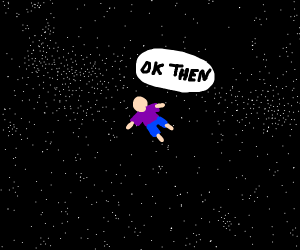 Man floats through space and says ok then