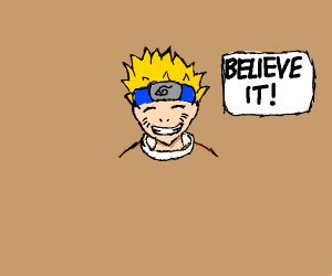 Naruto says believe it