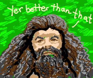 cool hagrid saying your better than that