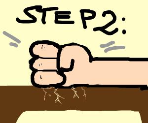 step2: smash your table