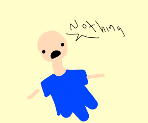 "guy saying ""Nothing!"""
