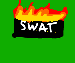 "rectangle labled ""S.W.A.T"" is on fire"