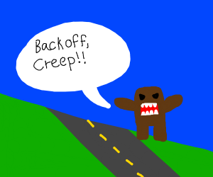 Domo side of the road says Back off creep!
