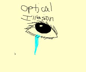 Eyes cry at optical illusion