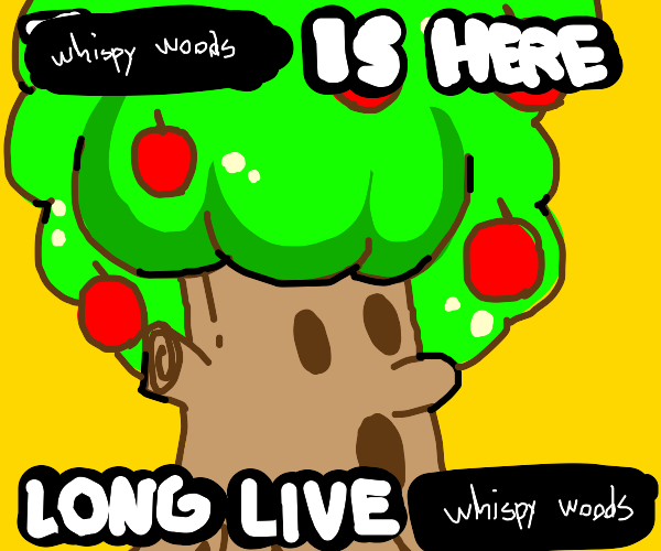 Whispy Woods is here