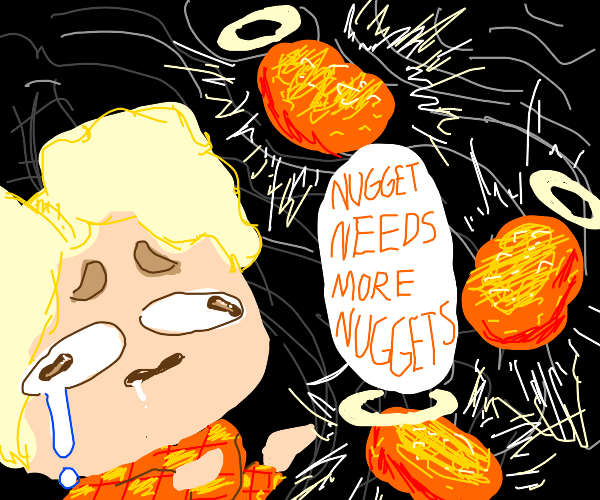 Nugget needs nuggets plz-