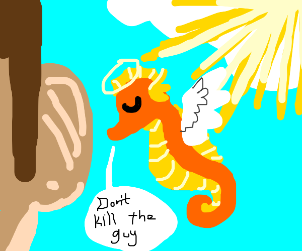 "Your seahorse angel says ""Don't kill the guy"""