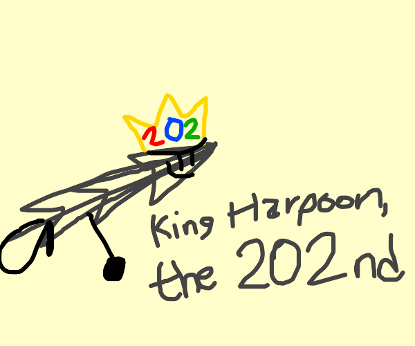 King Harpoon the 202nd lives up to his name