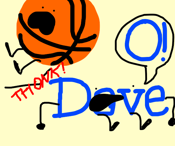 Dave gets hit with the basket ball and says o