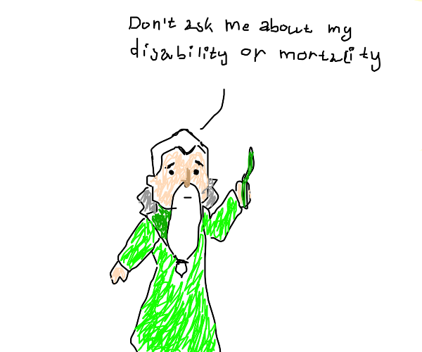 dont ask me about my disability or mortality