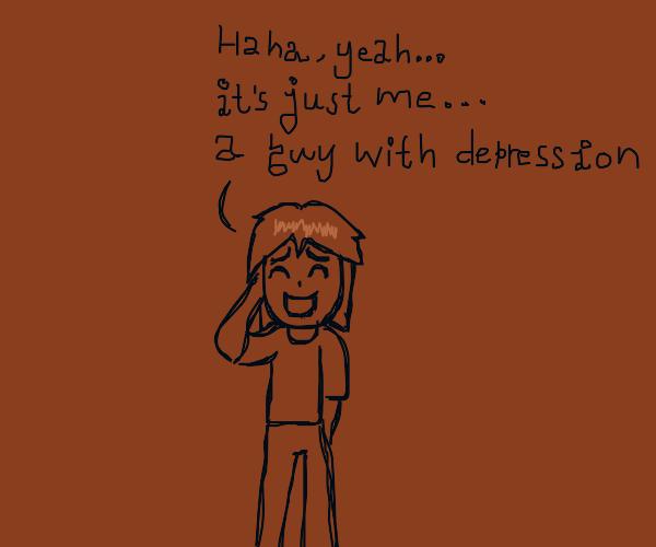 Hi. That's me, a depressed guy.