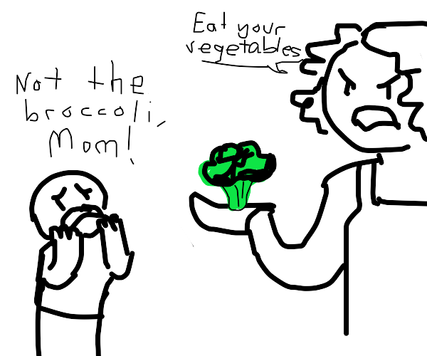 Mom brought out the broccoli