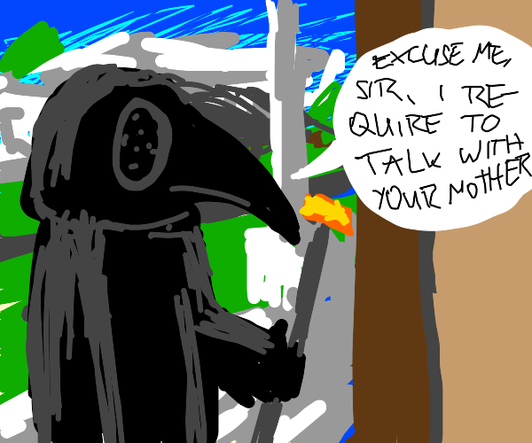 plague doctor needs to talk with your mom