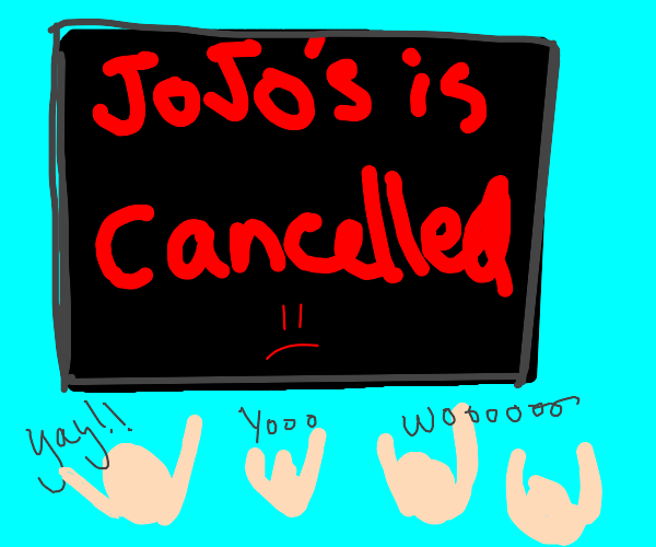 everyone is happy that JoJo is cancelled