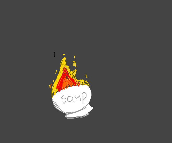 Flaming soup