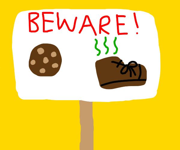 Beware of poop shoors and chocolat cookies?