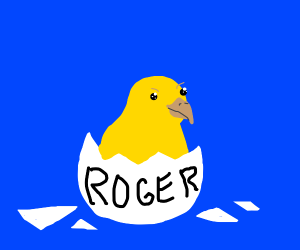 """chick hatching out of an egg labeled """"roger"""""""