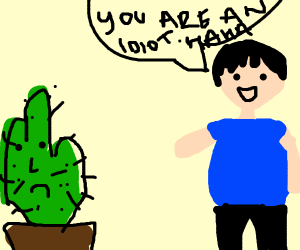 cactus being insulted by fat boy