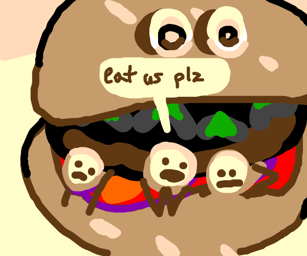 men inside sentient hamburger want to be ate
