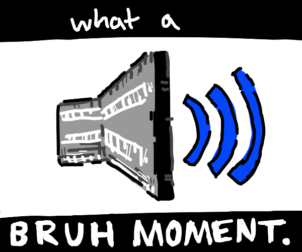 Wow! What a bruh moment
