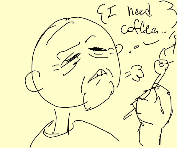old guy with pipe needs coffee