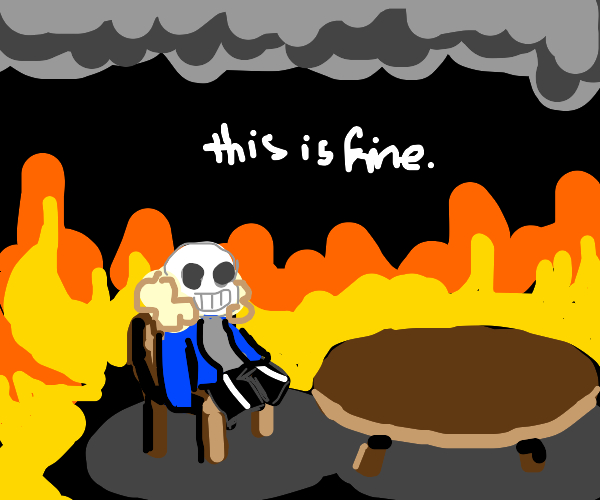 """""""This is fine""""  -Any character of your choice"""