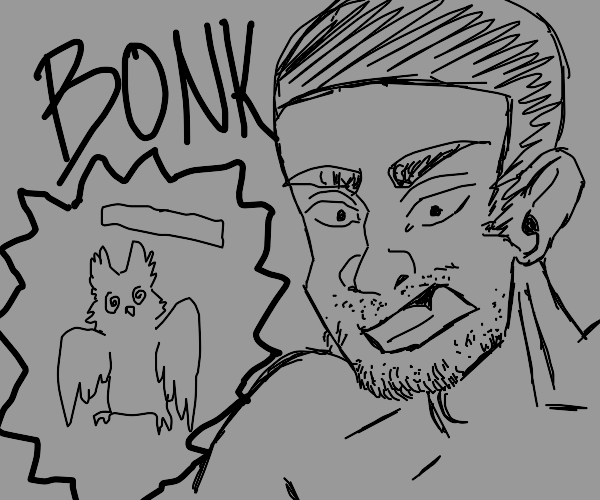 angry man with stubble bonks owl on drugs