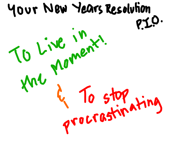 Your New Years Resolution, PIO
