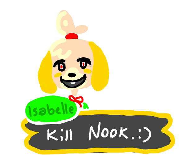 Isabelle tells you to kill Tom Nook