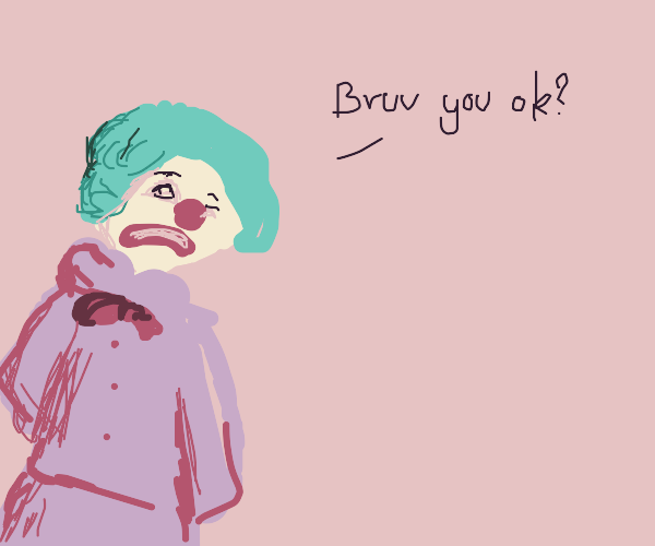 depressed clown asks if you're doing good