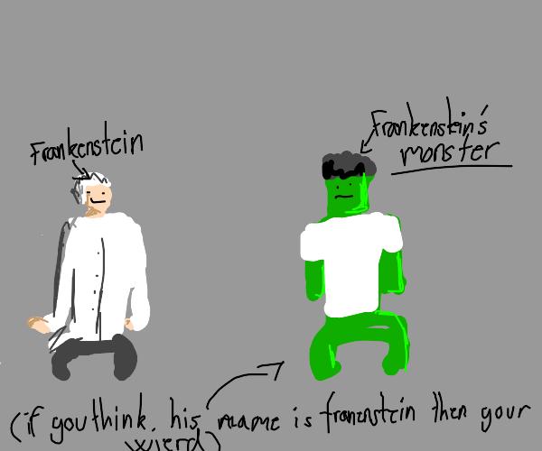 no, frankenstein was the proffessor!