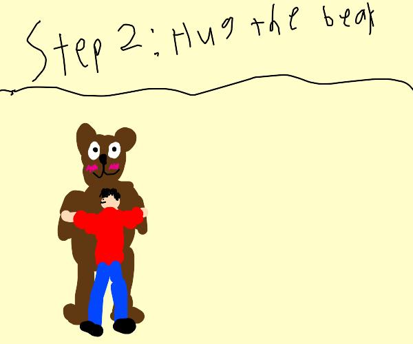 Step 1: Tickle a bear.