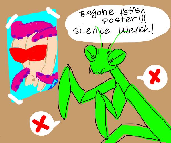 """Praying Mantis says """"begone, fetish poster"""""""