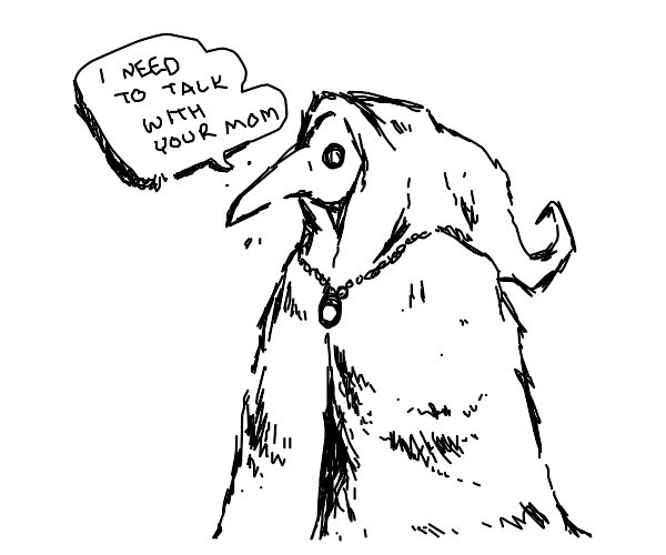 plague doctor wants to talk with your mom