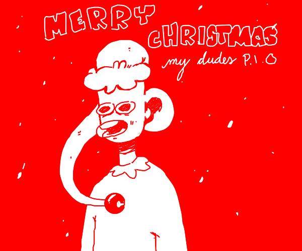 Merry Christmas My Dude PIO