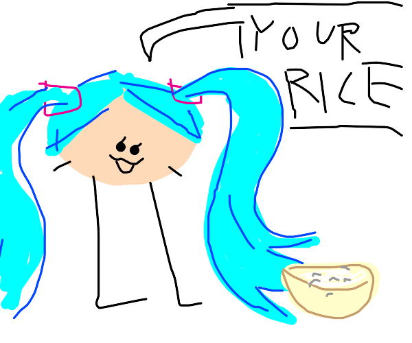 Hatsune miku saying  your rice.