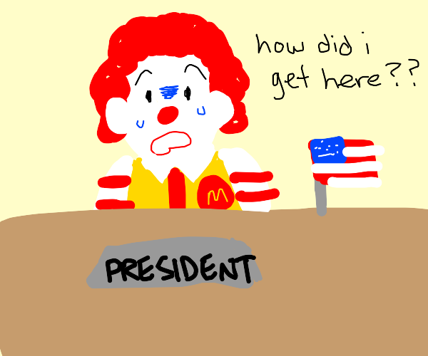 Ronald McDonald is POTUS