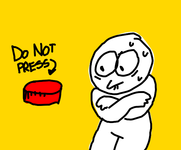 person wanting to press a DO NOT PRESS button