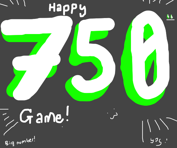 This is my 750th game!