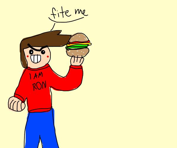 Ron beats up a burger