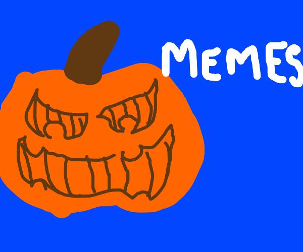 "pumpkin says ""memes"""