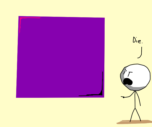 Man tells a Giant purple square to die.
