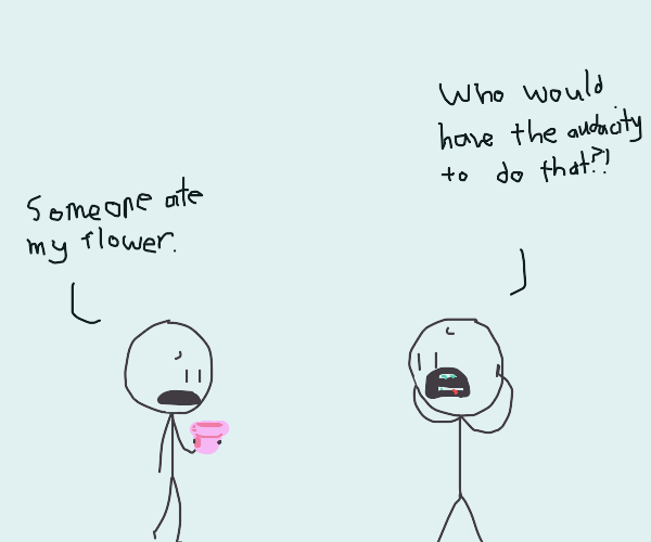Someone ate a flower