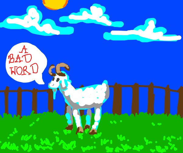 A goat saying a bad word